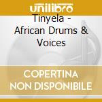 Tinyela - African Drums & Voices cd musicale di TINYELA