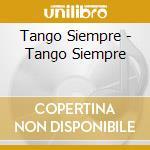 TANGO SIEMPRE                             cd musicale di Siempre Tango