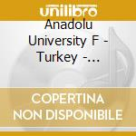 Anadolu University F - Turkey - Traditional Music cd musicale di ANADOLU UNIVERSITY F
