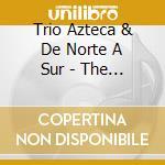 Trio Azteca & De Nor - The Best Of Mexico cd musicale di Trio azteca & de nor