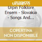 Slovakia - songs and dances cd musicale di URPIN FOLKLORE ENSEM