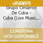 CUBA - LIVE MUSIC FROM HAVANA             cd musicale di GRUPO CIMARRON DE CUBA