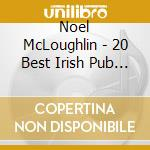 20 best irish pub songs cd musicale di Noel Mcloughlin