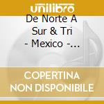 De Norte A Sur & Tri - Mexico - 20 Best Mariachi & Folk Songs cd musicale di De norte a sur & tri