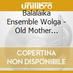 Old mother russia - songs of the taiga cd musicale di Balalaika ensemble w