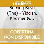 Yiddish, klezmer & sephardic music cd musicale di The burning bush