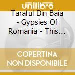 Taraful Din Baia - Gypsies Of Romania - This Is The Gypsy L cd musicale di Taraful din baia