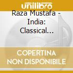 Raza Mustafa - India: Classical Music - Sounds Of The V cd musicale di Mustafa Raza