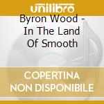 IN THE LAND OF SMOOT cd musicale di WOODS BYRON