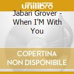 WHEN I'M WITH YOU cd musicale di GROVER JABARI