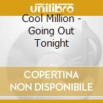 Cool Million - Going Out Tonight cd musicale di Million Cool
