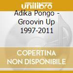Groovin'up cd musicale di Pongo Adika