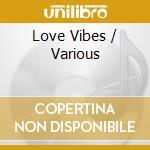 Love vibes cd cd musicale di Artisti Vari