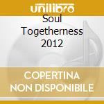 Soul togetherness 2012 cd cd musicale di Artisti Vari