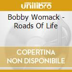 ROADS OF LIFE cd musicale di WOMACK BOBBY