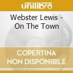 On the town cd musicale di Lewis Webster