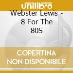 8 for the 80's cd musicale di Lewis Webster