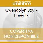 LOVE IS... cd musicale di GWENDOLYN JOY