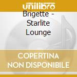 STARLIGHT LOUNGE cd musicale di BRIGETTE