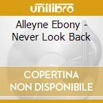 Never look back cd musicale di Ebony Alleyne