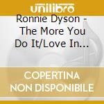 Ronnie dyson-the more/love in all cd cd musicale di Dyson Ronnie