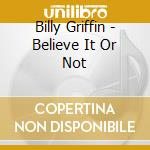 Believe it or not - the billy grif... cd musicale di Billy Griffin