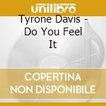 Do you feel it cd musicale di Davis Tyrone