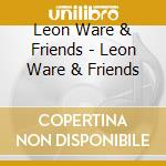 LEON WARE AND FRIENDS cd musicale di Leon Ware