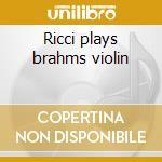 Ricci plays brahms violin cd musicale di Artisti Vari