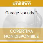 Garage sounds 3 cd musicale di Artisti Vari
