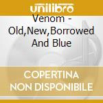 Old new borrowed and blue cd musicale di Venom