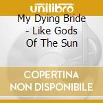 LIKE GODS OF THE SUN' cd musicale di MY DYING BRIDE