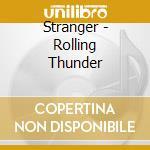 Stranger-Rolling Thunder - Stranger-Rolling Thunder cd musicale di Stranger