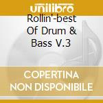 ROLLIN'-BEST OF DRUM & BASS V.3 cd musicale di ARTISTI VARI