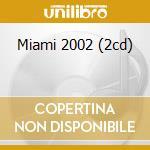 MIAMI 2002 (2CD) cd musicale di ARTISTI VARI