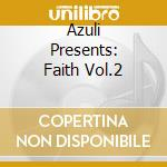 AZULI PRESENTS: FAITH VOL.2 cd musicale di ARTISTI VARI (2CD)