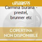 Carmina burana - prestel, brunner etc cd musicale di Carl Orff