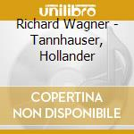Richard Wagner - Tannhauser Hollander cd musicale di Wagner