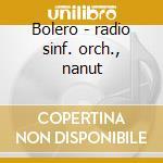 Bolero - radio sinf. orch., nanut cd musicale di Ravel