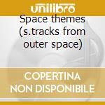 Space themes (s.tracks from outer space) cd musicale di Artisti Vari