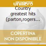 Country greatest hits (parton,rogers etc cd musicale di Artisti Vari