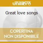Great love songs cd musicale di Artisti Vari