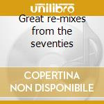 Great re-mixes from the seventies cd musicale di Artisti Vari