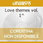 Love themes vol. 1^ cd musicale di Artisti Vari
