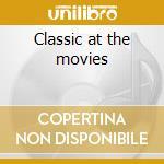 Classic at the movies cd musicale di Artisti Vari