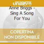 Anne Briggs - Sing A Song For You cd musicale di Anne Briggs