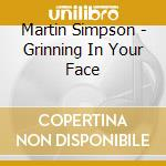 Martin Simpson - Grinning In Your Face cd musicale di MARTIN SIMPSON