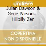 HILLIBILLY ZEN cd musicale di DAWSON/PARSONS