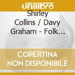Shirley Collins  &davy Grah - Folk Roots  New Routes cd musicale di COLLINS/GRAHAM