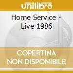 Home Service - Live 1986 cd musicale di Service Home